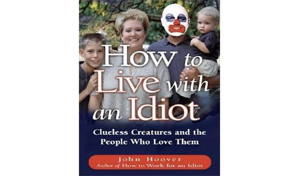 چگونه با یک احمق زندگی کنیم : موجودات بی عقل و کسانی که آن ها را دوست دارند !